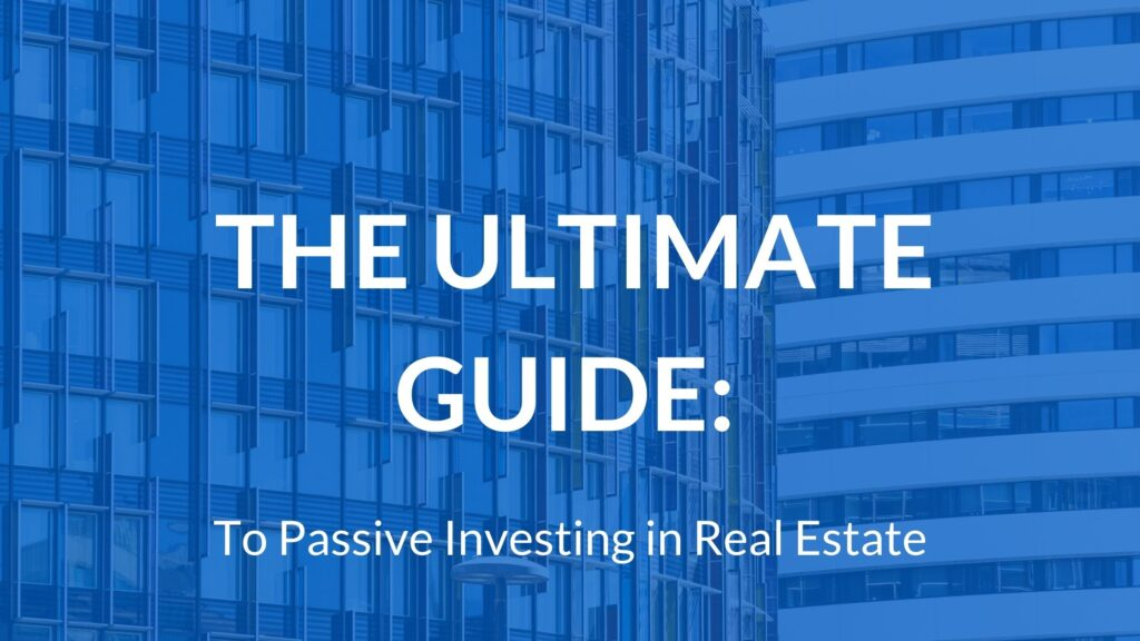 The Ultimate Guide to Passive Investing in Real Estate